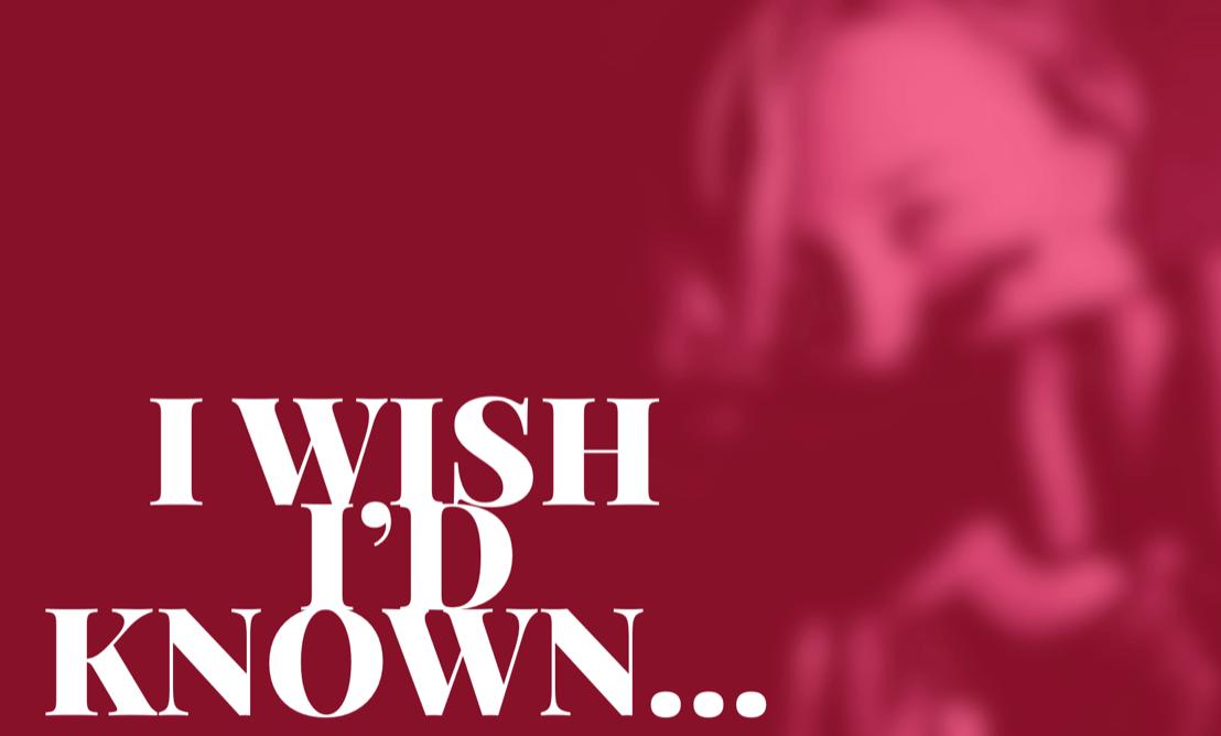 I Wish I'dKnown…